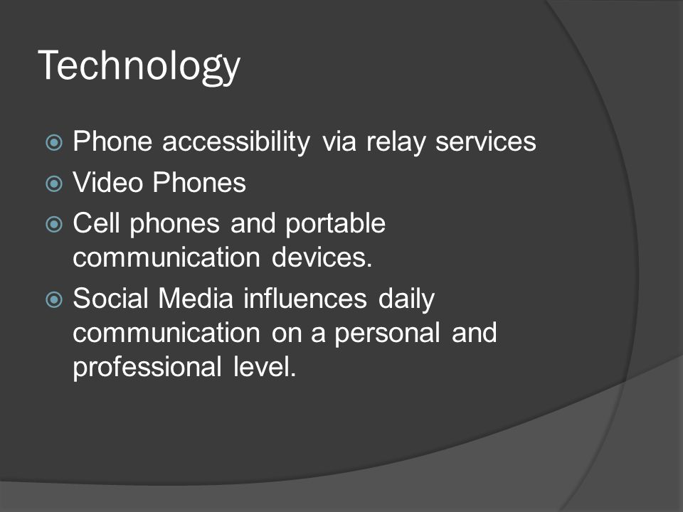 Technology  Phone accessibility via relay services  Video Phones  Cell phones and portable communication devices.