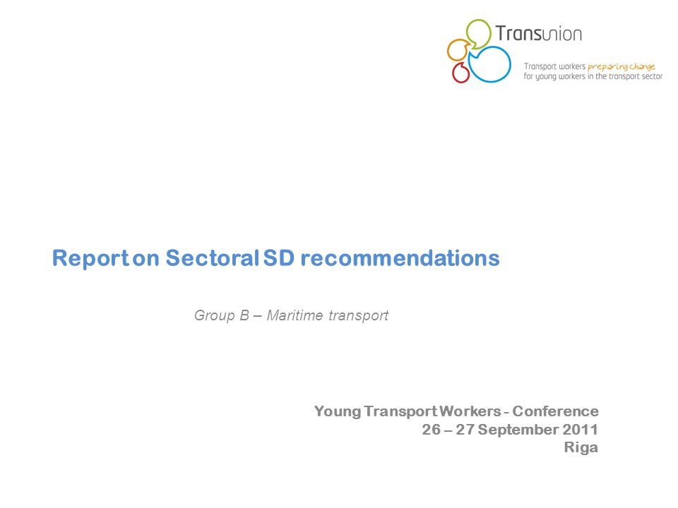 Young Transport Workers - Conference 26 – 27 September 2011 Riga Report on Sectoral SD recommendations Group B – Maritime transport