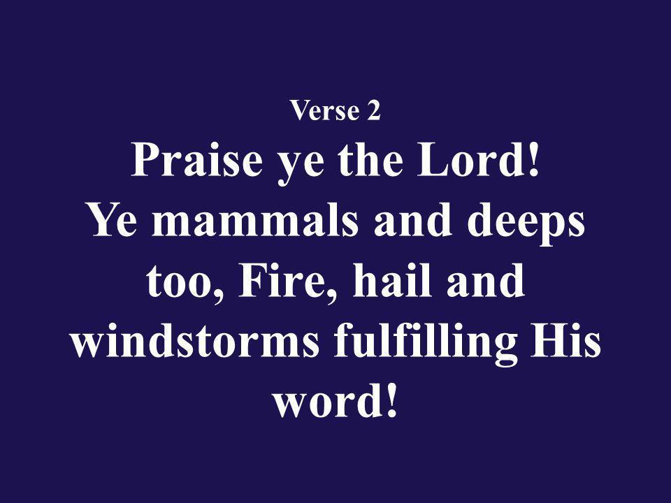 Verse 2 Praise ye the Lord.