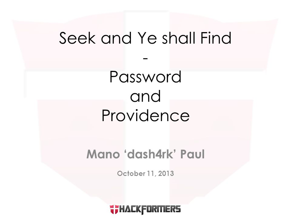 Mano 'dash4rk' Paul October 11, 2013 Seek and Ye shall Find - Password and Providence