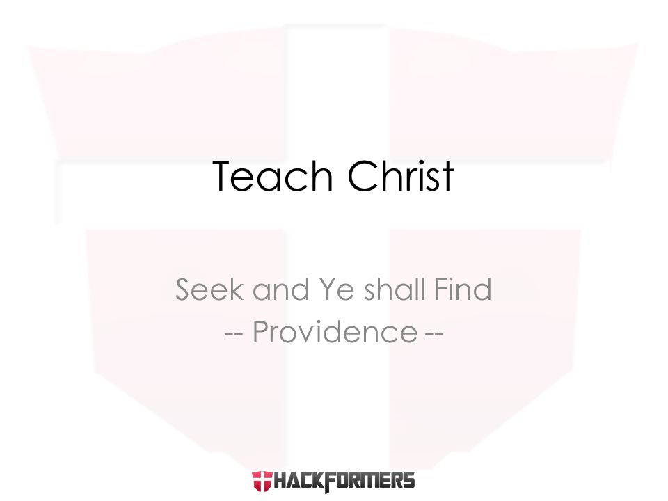 Seek and Ye shall Find -- Providence -- Teach Christ