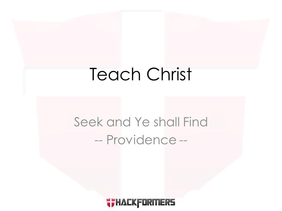 Seek and Ye shall Find -- Providence -- Teach Christ