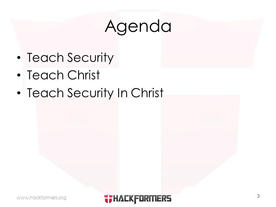 Agenda Teach Security Teach Christ Teach Security In Christ www.hackformers.org 3