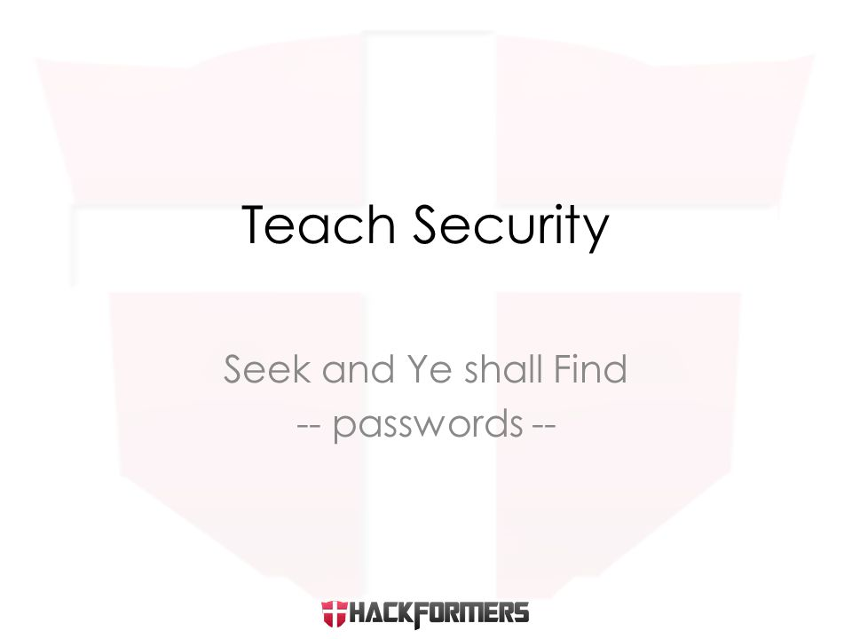Seek and Ye shall Find -- passwords -- Teach Security
