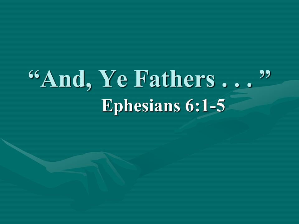 And, Ye Fathers... Ephesians 6:1-5