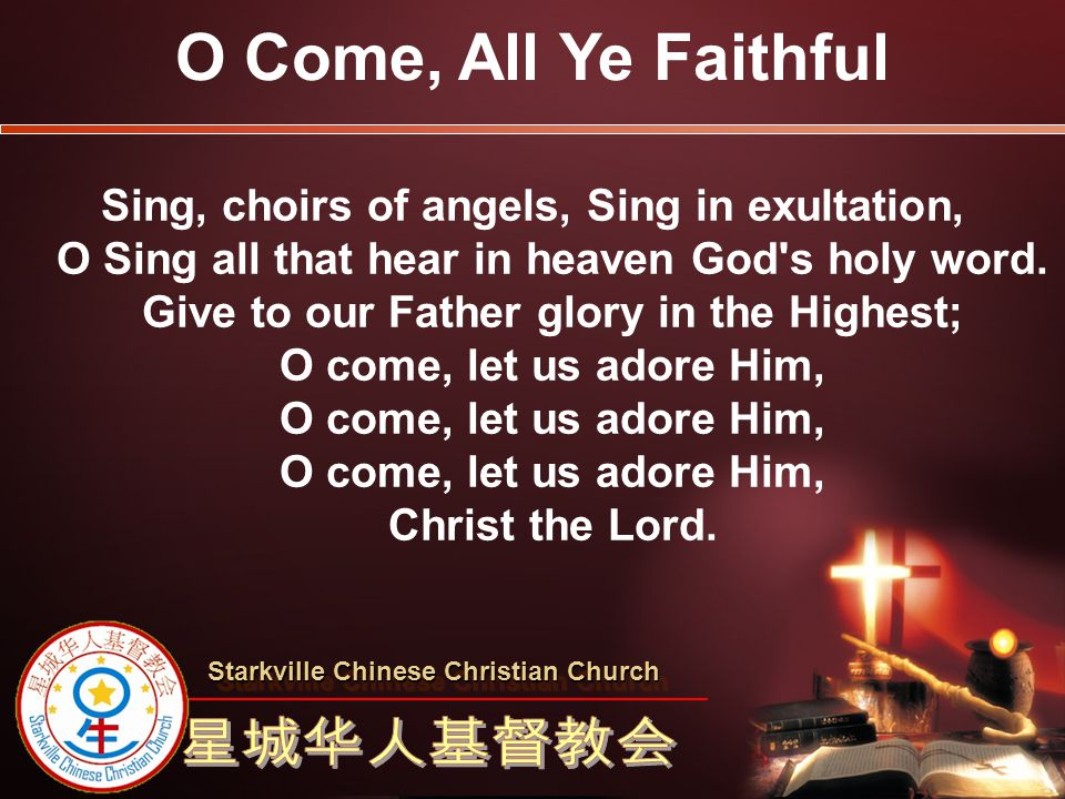 Sing, choirs of angels, Sing in exultation, O Sing all that hear in heaven God's holy word. Give to our Father glory in the Highest; O come, let us ad