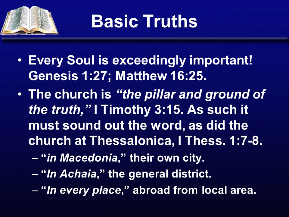 Basic Truths Every Soul is exceedingly important. Genesis 1:27; Matthew 16:25.