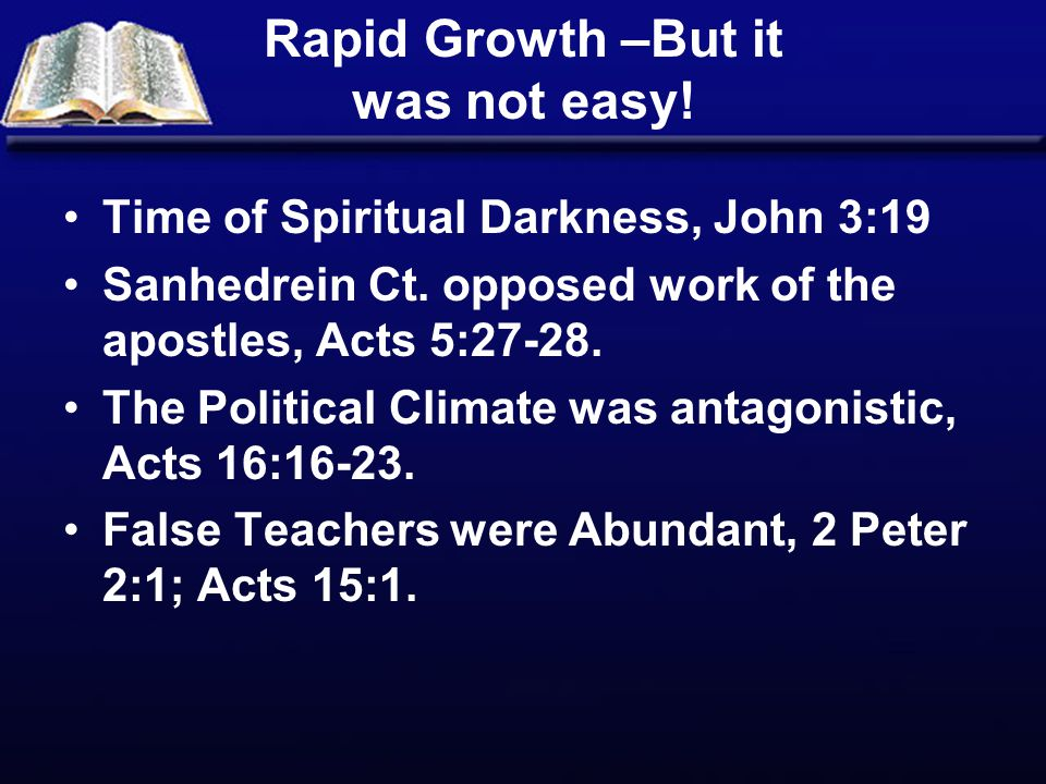 Rapid Growth –But it was not easy. Time of Spiritual Darkness, John 3:19 Sanhedrein Ct.