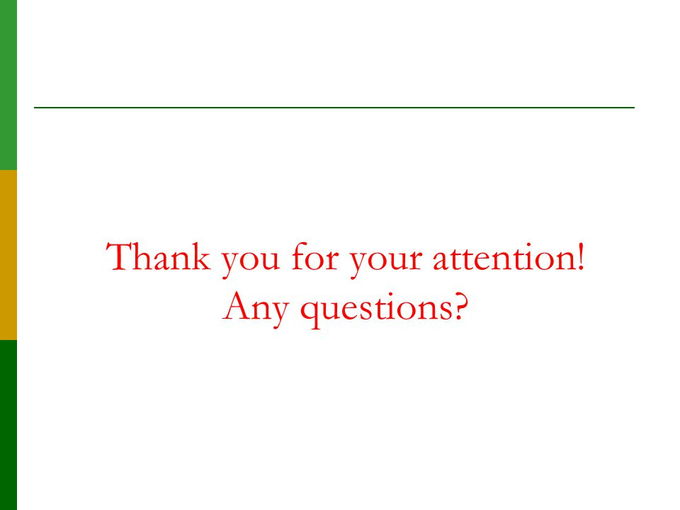 Thank you for your attention! Any questions