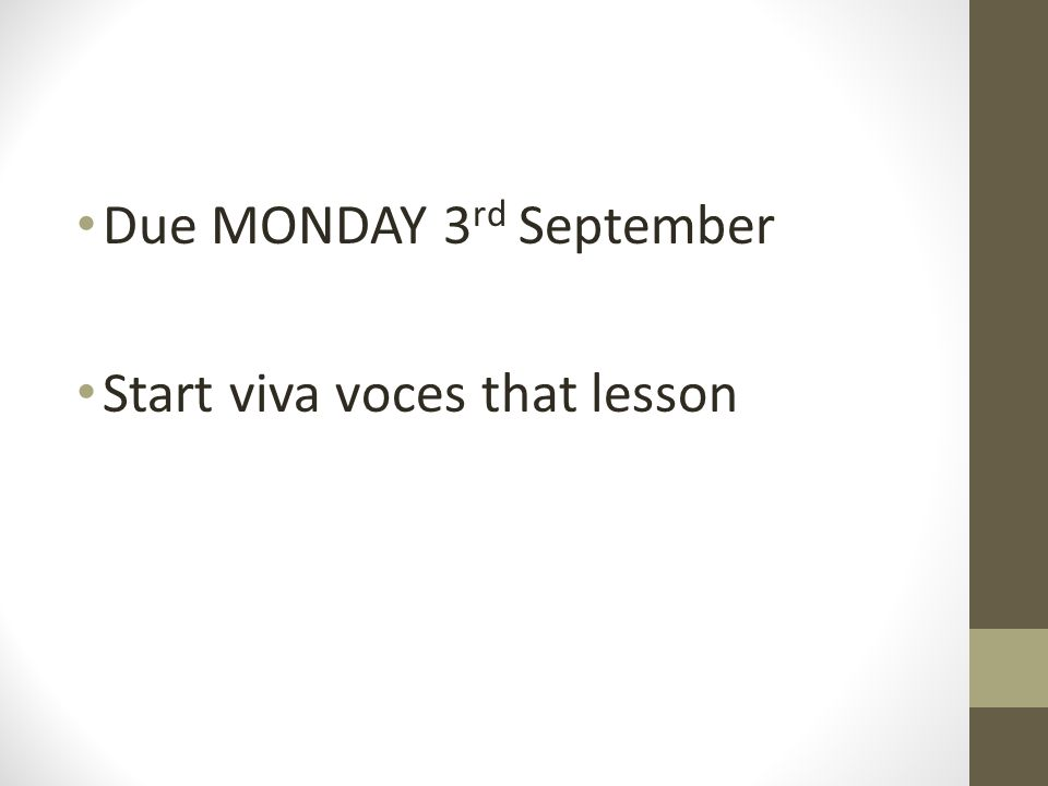 Due MONDAY 3 rd September Start viva voces that lesson