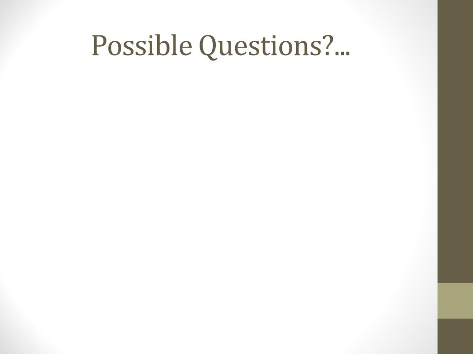 Possible Questions?...