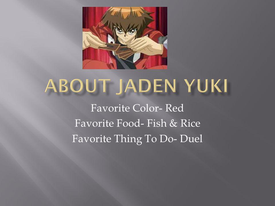 Favorite Color- Red Favorite Food- Fish & Rice Favorite Thing To Do- Duel