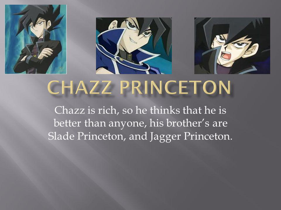 Chazz is rich, so he thinks that he is better than anyone, his brother's are Slade Princeton, and Jagger Princeton.