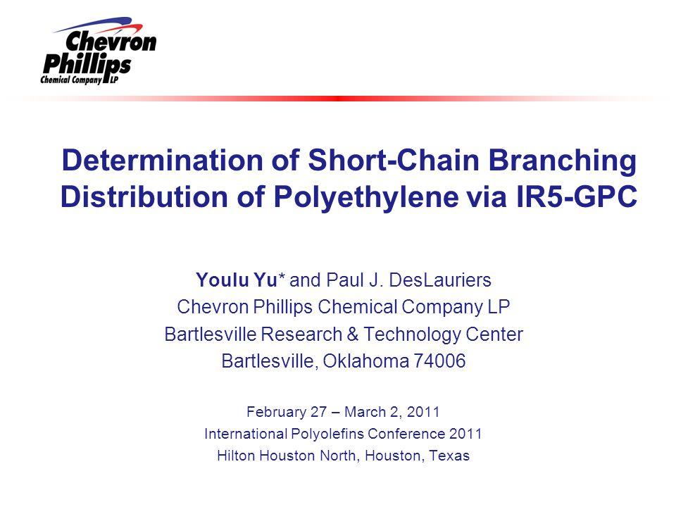 Determination of Short-Chain Branching Distribution of Polyethylene via IR5-GPC Youlu Yu* and Paul J. DesLauriers Chevron Phillips Chemical Company LP