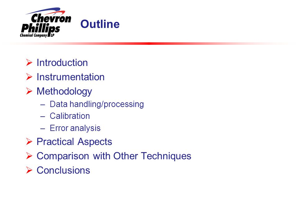 Outline  Introduction  Instrumentation  Methodology –Data handling/processing –Calibration –Error analysis  Practical Aspects  Comparison with Other Techniques  Conclusions