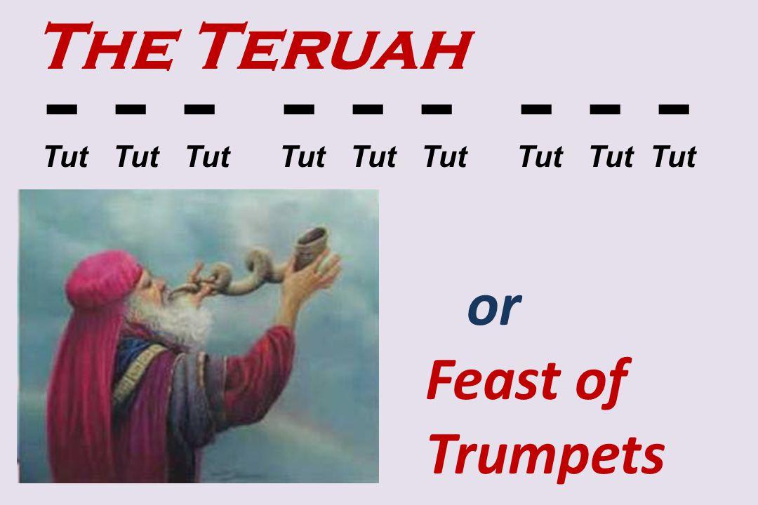 The Teruah or Feast of Trumpets - - - - - - - - - Tut Tut Tut Tut Tut Tut Tut Tut Tut