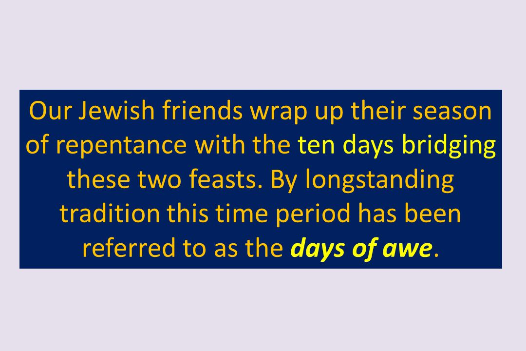 Our Jewish friends wrap up their season of repentance with the ten days bridging these two feasts. By longstanding tradition this time period has been