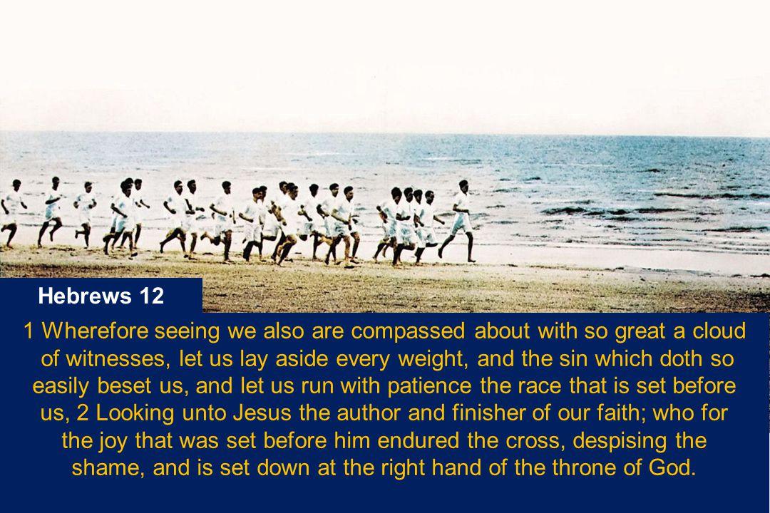 1 Wherefore seeing we also are compassed about with so great a cloud of witnesses, let us lay aside every weight, and the sin which doth so easily bes