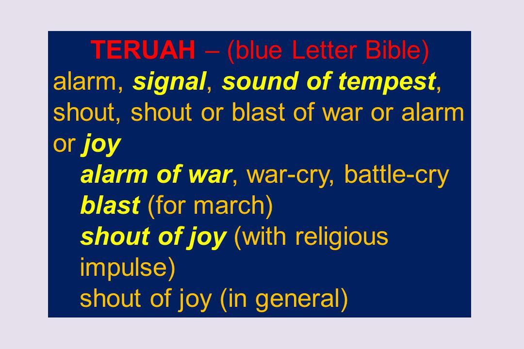 TERUAH – (blue Letter Bible) alarm, signal, sound of tempest, shout, shout or blast of war or alarm or joy alarm of war, war-cry, battle-cry blast (fo