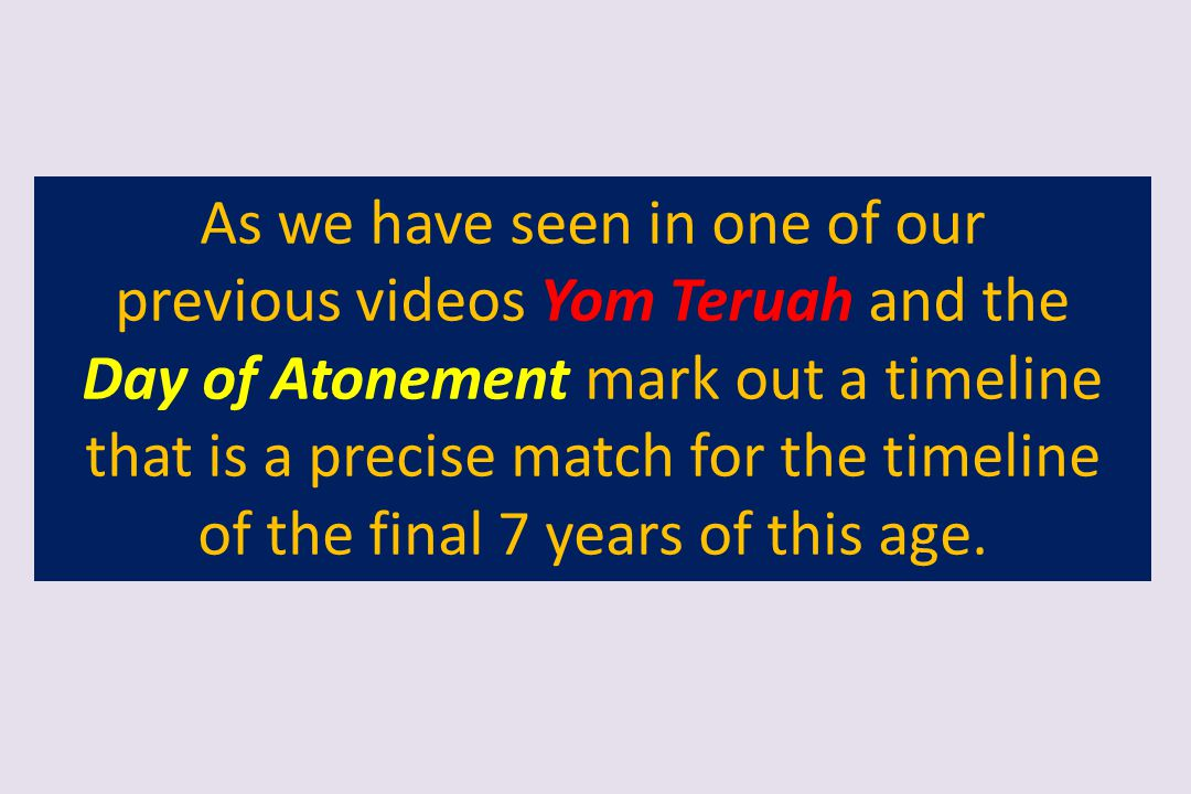 As we have seen in one of our previous videos Yom Teruah and the Day of Atonement mark out a timeline that is a precise match for the timeline of the