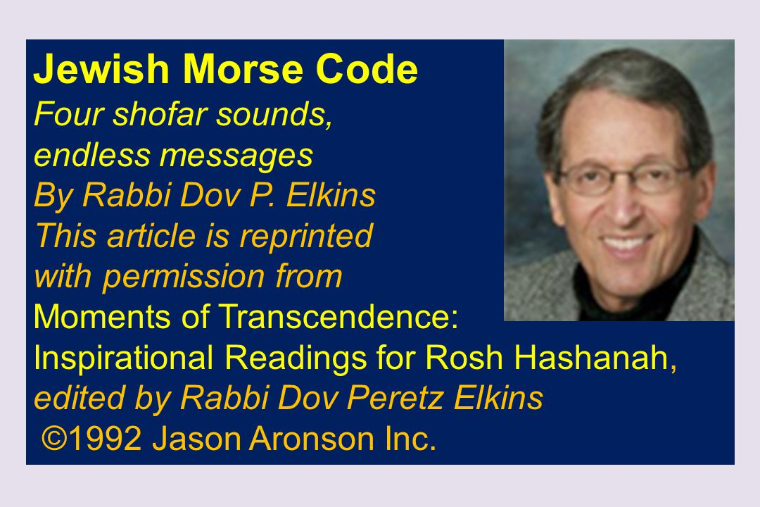 Jewish Morse Code Four shofar sounds, endless messages By Rabbi Dov P. Elkins This article is reprinted with permission from Moments of Transcendence: