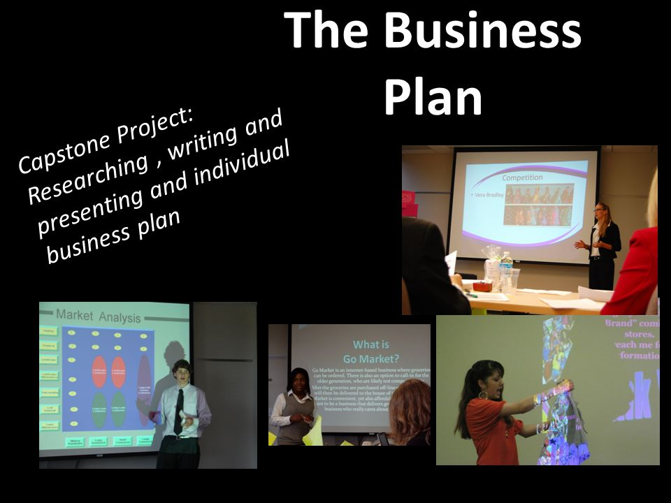 The Business Plan Capstone project is researching and writing a comprehensive, individual business plan Capstone Project: Researching, writing and presenting and individual business plan