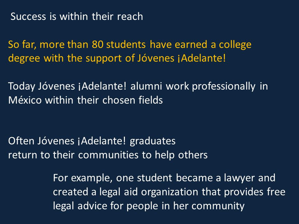 Success is within their reach So far, more than 80 students have earned a college degree with the support of Jóvenes ¡Adelante.