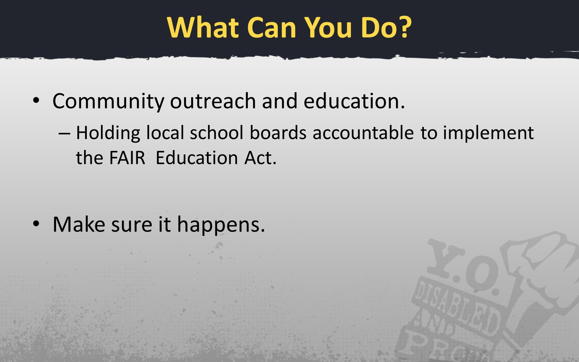 What Can You Do. Community outreach and education.