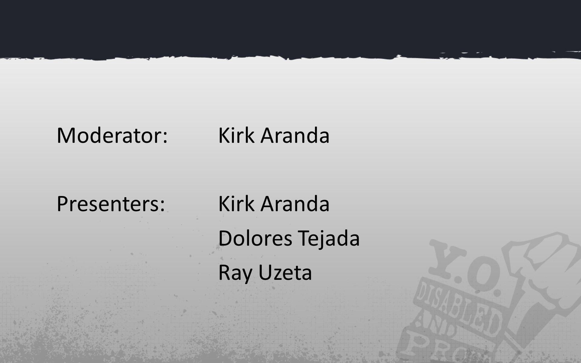 Moderator: Kirk Aranda Presenters: Kirk Aranda Dolores Tejada Ray Uzeta