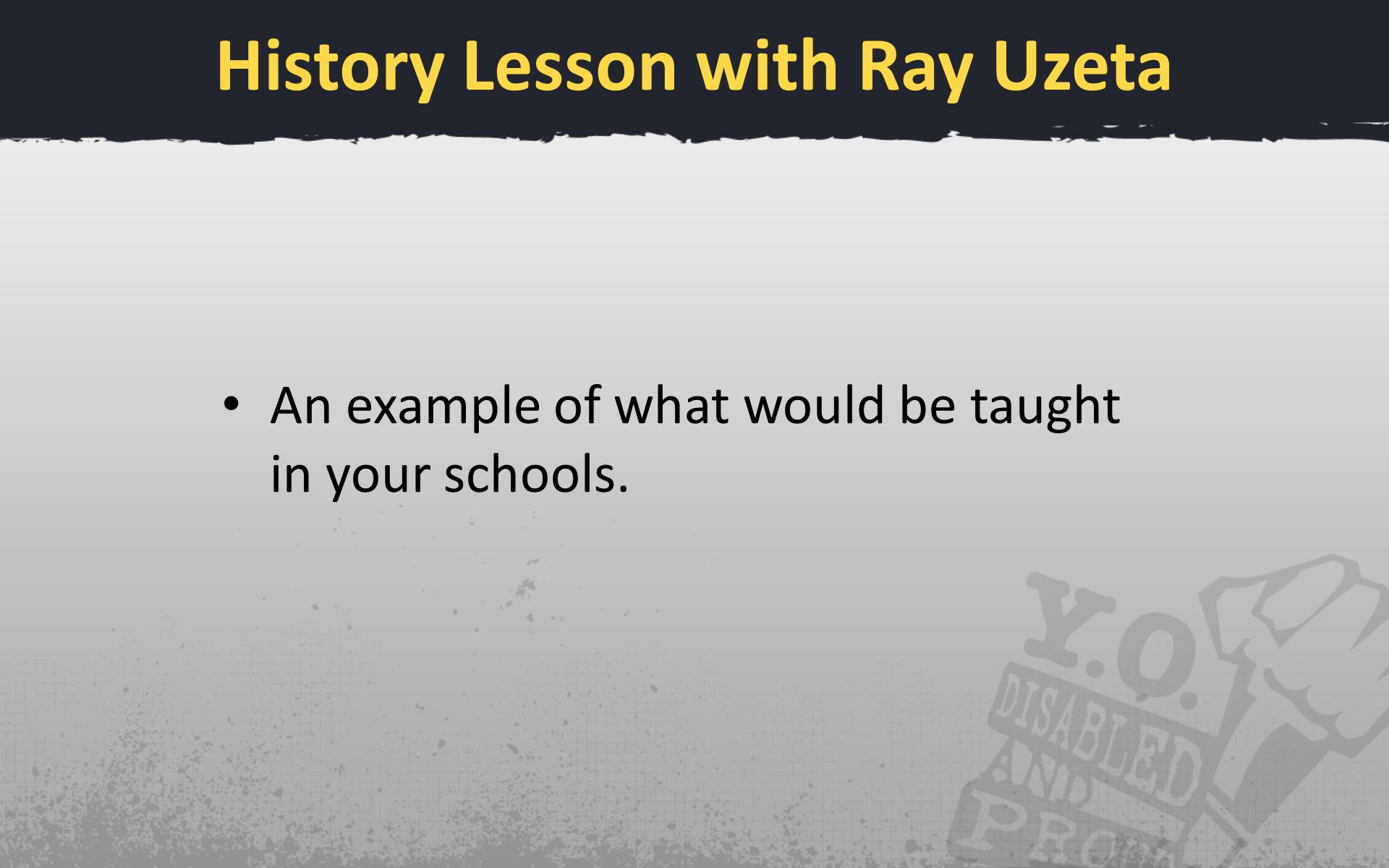 History Lesson with Ray Uzeta An example of what would be taught in your schools.