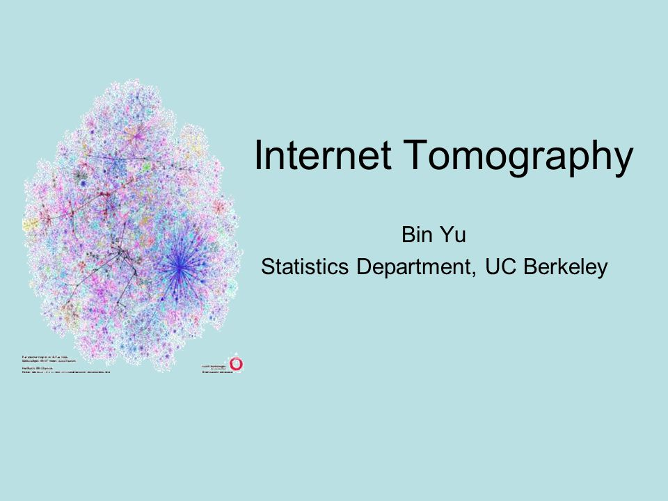 Internet Tomography Bin Yu Statistics Department, UC Berkeley