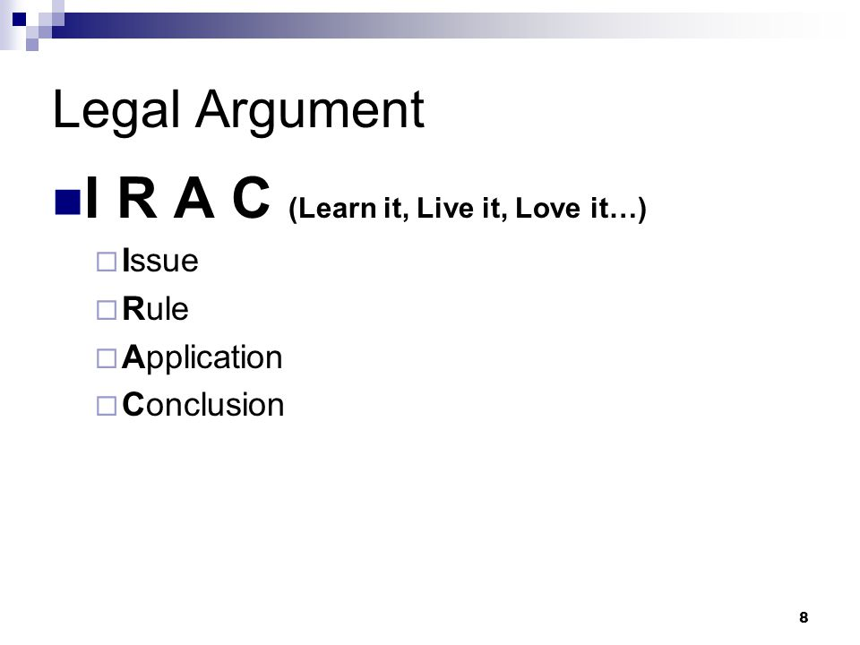 8 I R A C (Learn it, Live it, Love it…)  Issue  Rule  Application  Conclusion
