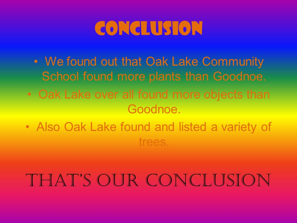 Conclusion We found out that Oak Lake Community School found more plants than Goodnoe.