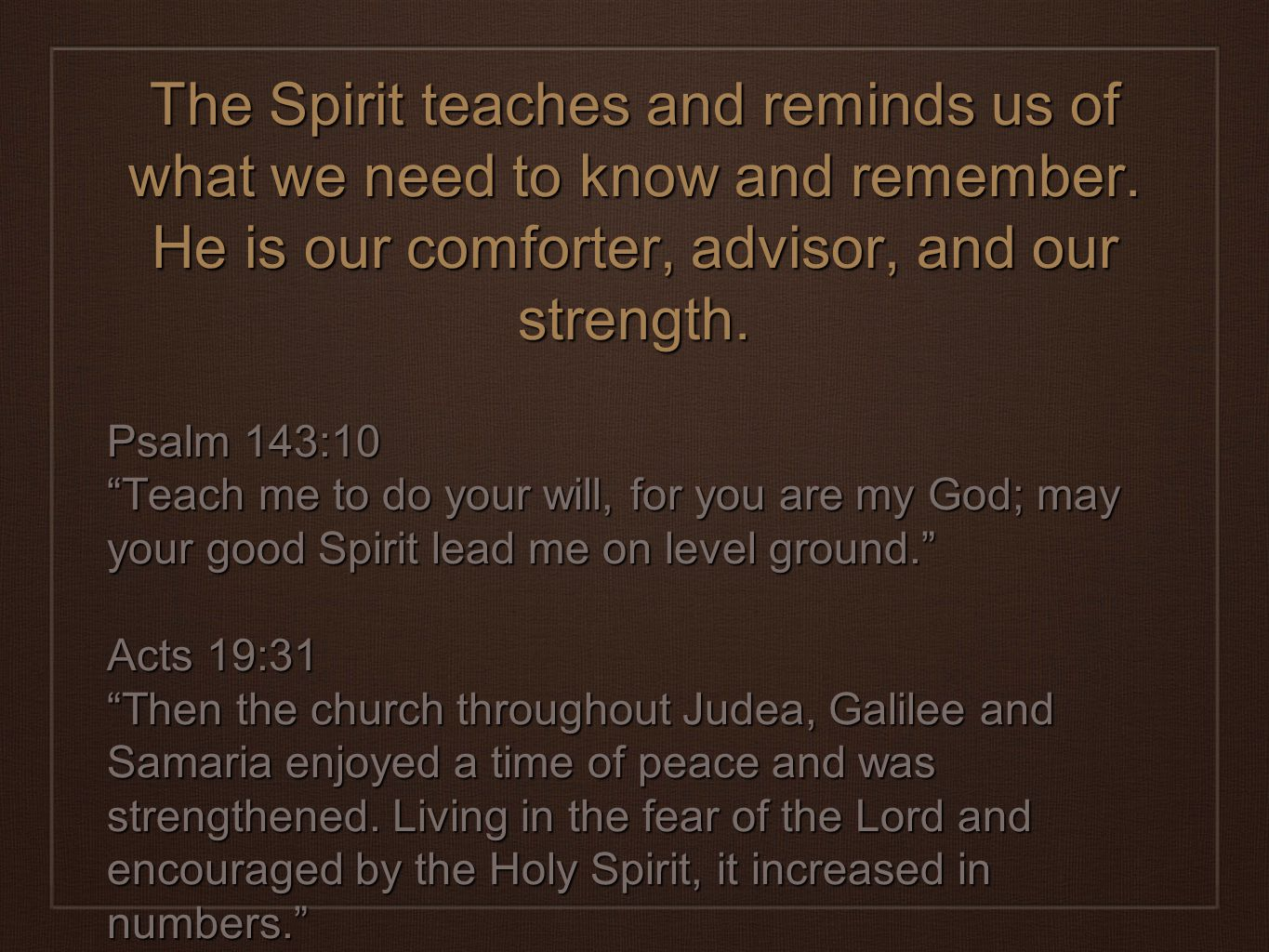 The Spirit teaches and reminds us of what we need to know and remember.