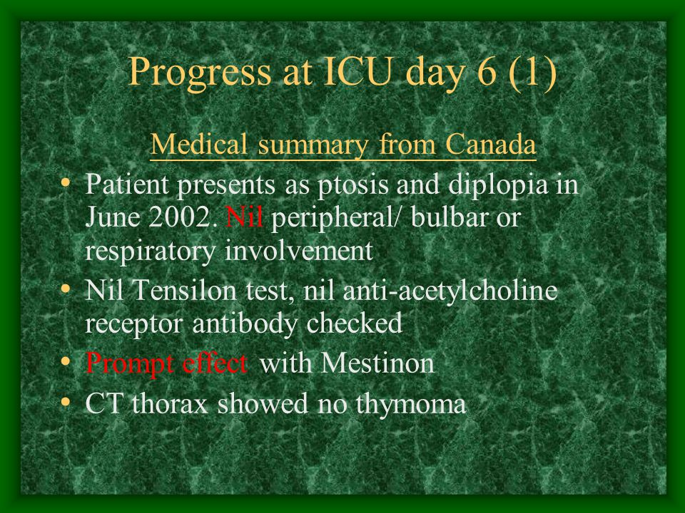 Progress at ICU day 6 (1) Medical summary from Canada Patient presents as ptosis and diplopia in June 2002.