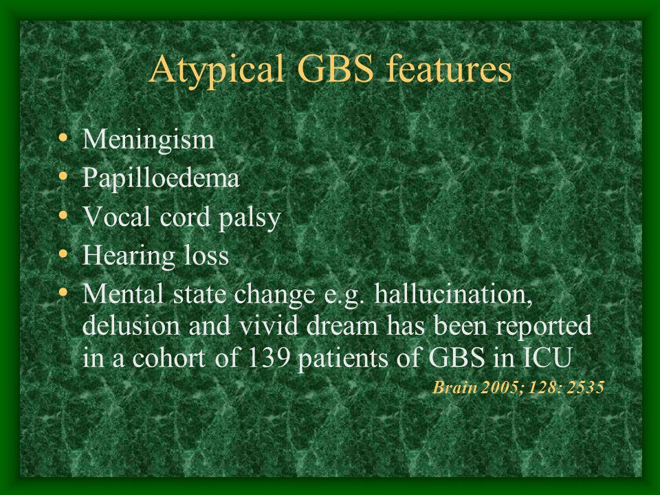 Atypical GBS features Meningism Papilloedema Vocal cord palsy Hearing loss Mental state change e.g.