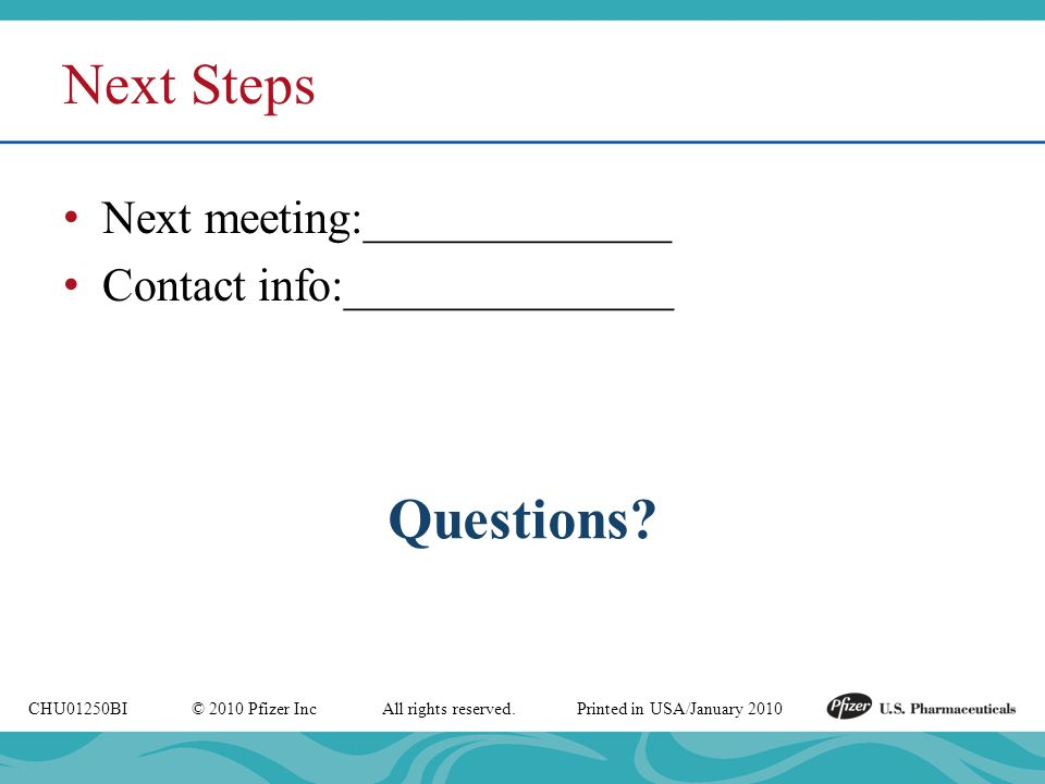 Next Steps Next meeting:_____________ Contact info:______________ Questions.