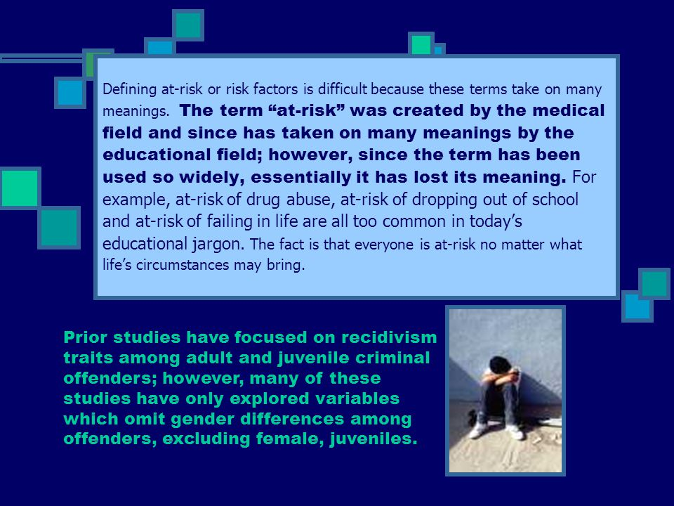"""Defining at-risk or risk factors is difficult because these terms take on many meanings. The term """"at-risk"""" was created by the medical field and since"""