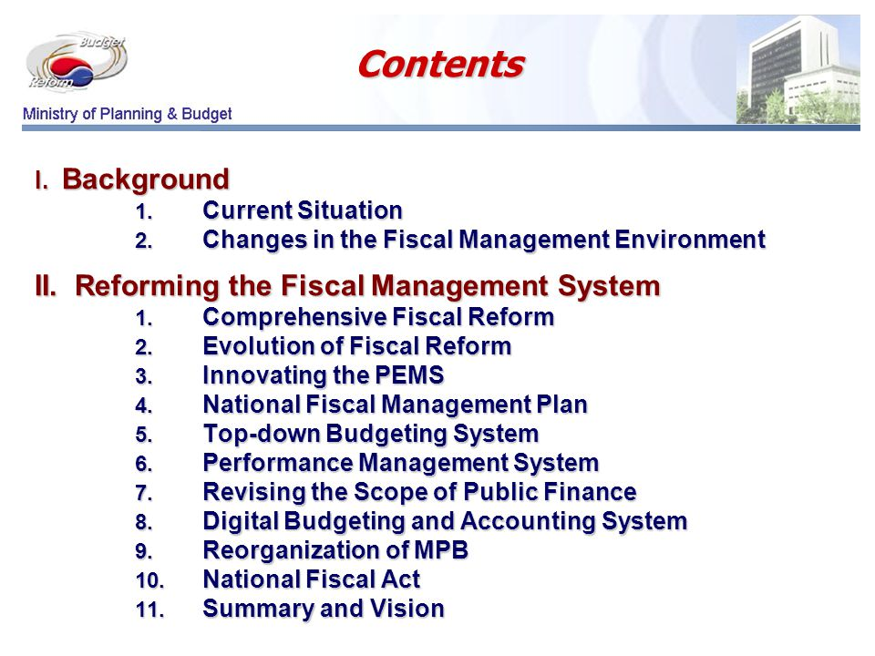 Contents I. Background 1. Current Situation 2. Changes in the Fiscal Management Environment II.