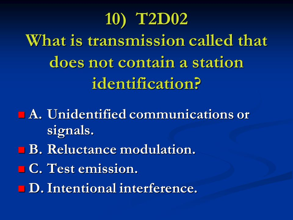 10) T2D02 What is transmission called that does not contain a station identification.