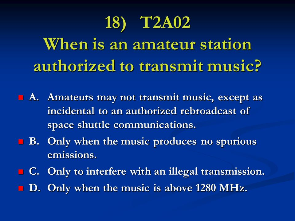 18) T2A02 When is an amateur station authorized to transmit music.