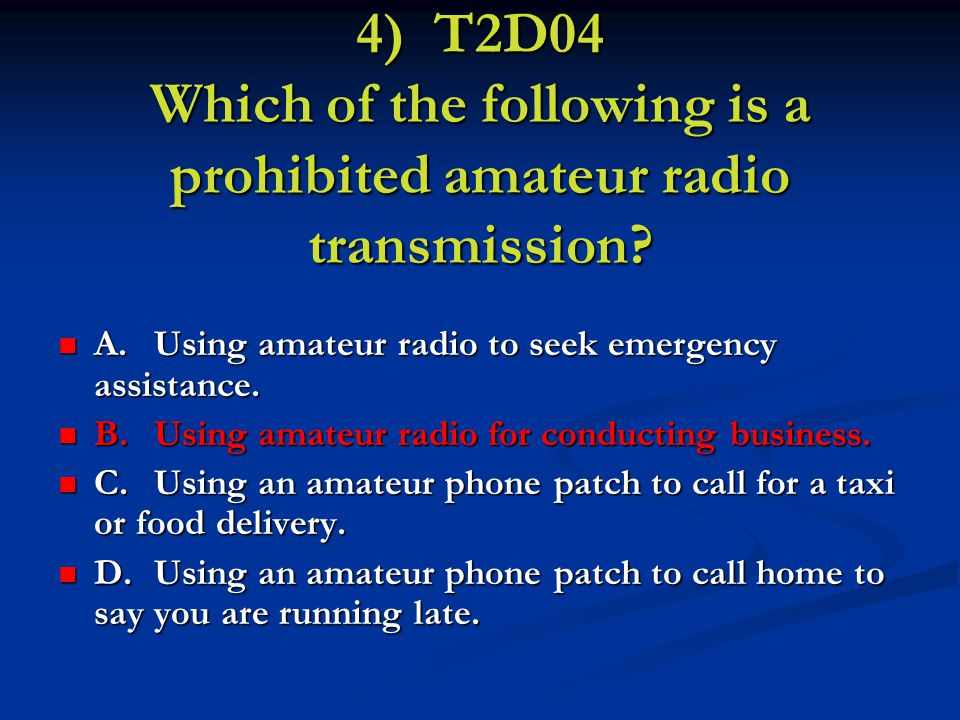 4) T2D04 Which of the following is a prohibited amateur radio transmission.