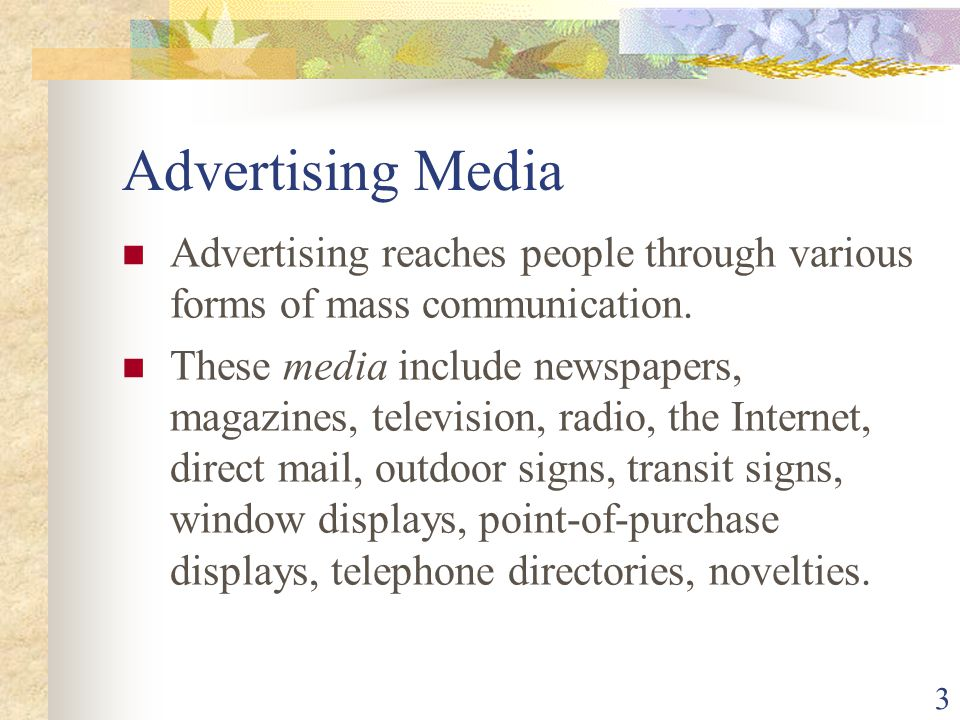 3 Advertising Media Advertising reaches people through various forms of mass communication.