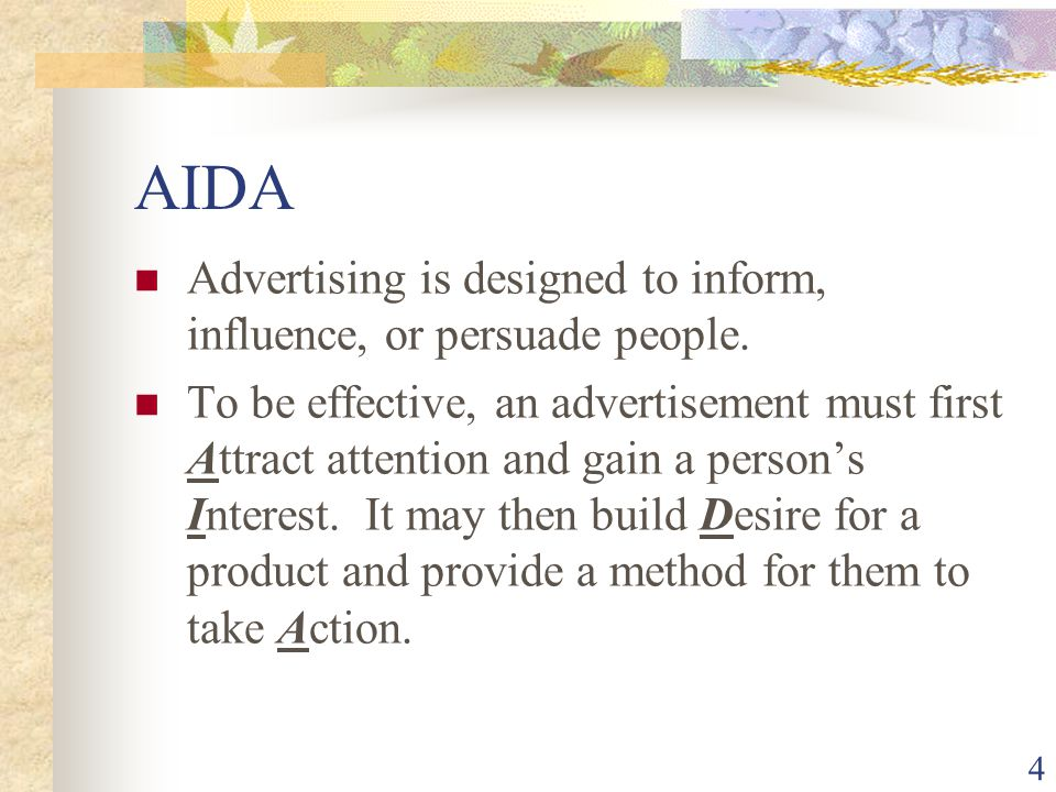 4 AIDA Advertising is designed to inform, influence, or persuade people.
