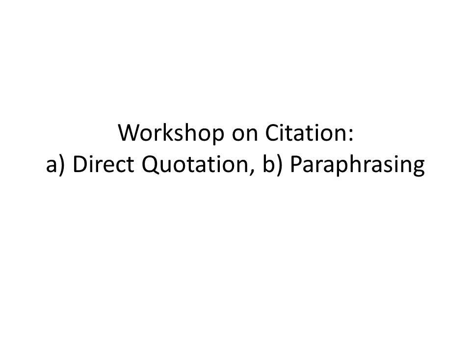 Workshop on Citation: a) Direct Quotation, b) Paraphrasing