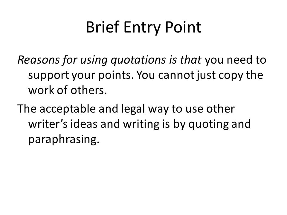 Brief Entry Point Reasons for using quotations is that you need to support your points.