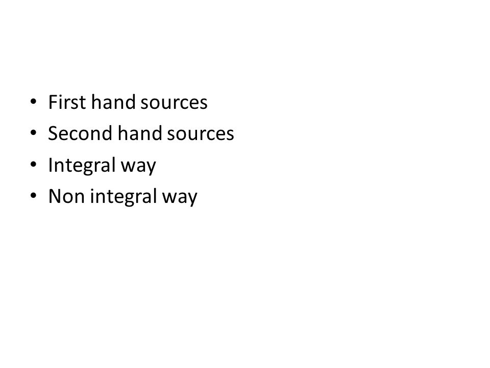 First hand sources Second hand sources Integral way Non integral way