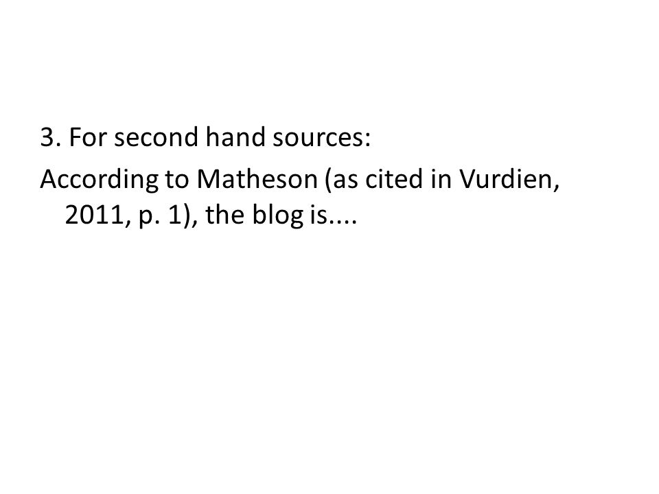 3. For second hand sources: According to Matheson (as cited in Vurdien, 2011, p.