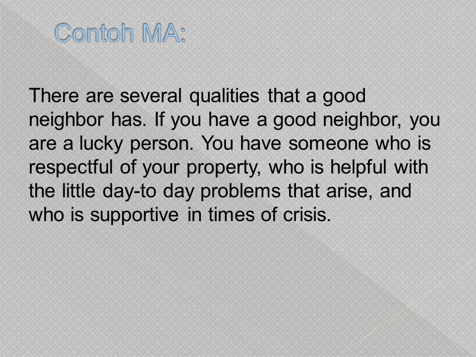 There are several qualities that a good neighbor has.