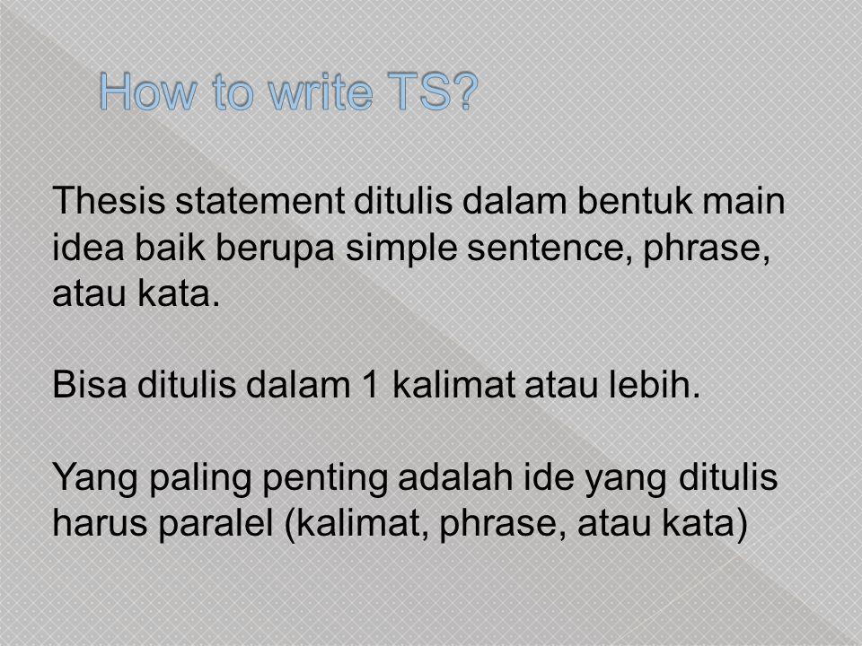 Thesis statement ditulis dalam bentuk main idea baik berupa simple sentence, phrase, atau kata.